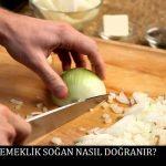 Yemeklik Soğan Nasıl Doğranır