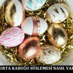 Yumurta Kabuğu Süslemesi Nasıl Yapılır