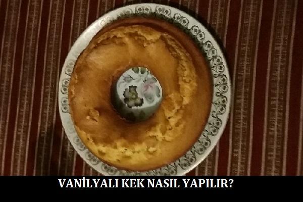 Vanilyalı Kek Nasıl Yapılır?