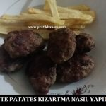 Köfte Patates Kızartma Nasıl Yapılır