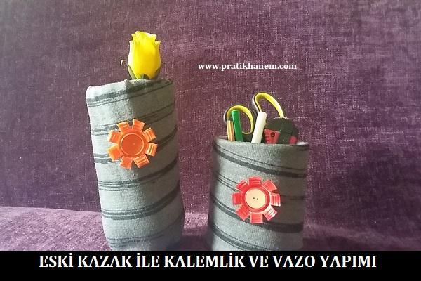 Eski Kazak ile Kalemlik ve Vazo Yapımı