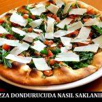 Pizza Dondurucuda Nasıl Saklanır