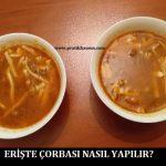 Erişte Çorbası Nasıl Yapılır