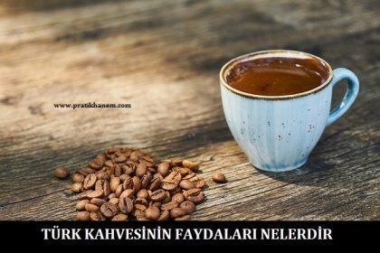 Türk Kahvesinin Faydaları Nelerdir